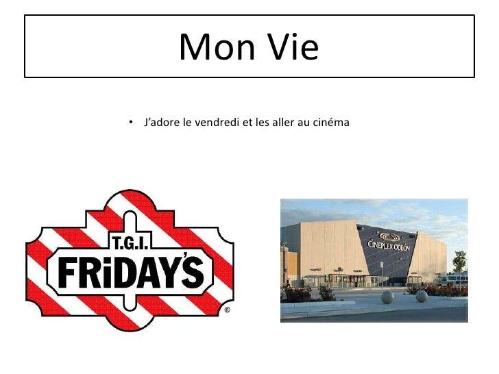 Mon Vie• J'adore le vendredi et les aller au cinéma