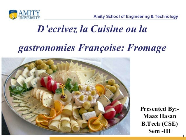 Amity School of Engineering & Technology  1  D'ecrivez la Cuisine ou la  gastronomies Françoise: Fromage  Presented By:-  ...