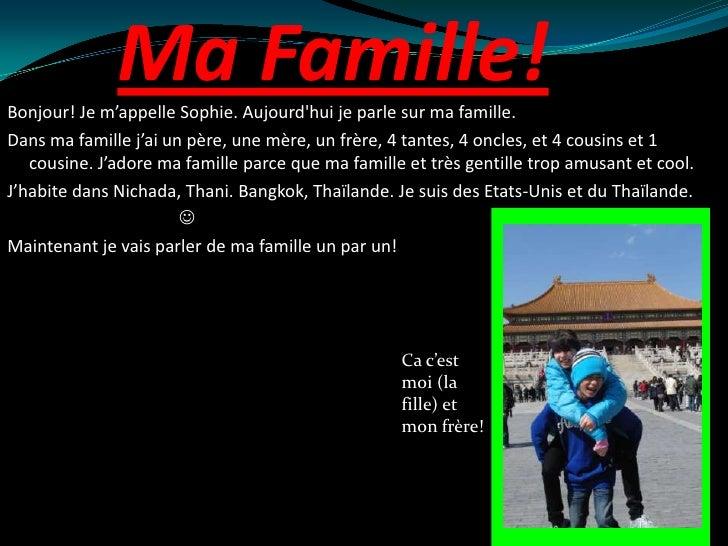 Ma Famille!<br />Bonjour! Je m'appelle Sophie. Aujourd'hui je parle sur ma famille. <br />Dans ma famille j'ai un père, un...