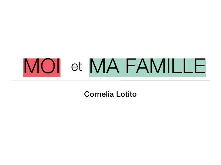 MOI   et    MA FAMILLE           Cornelia Lotito