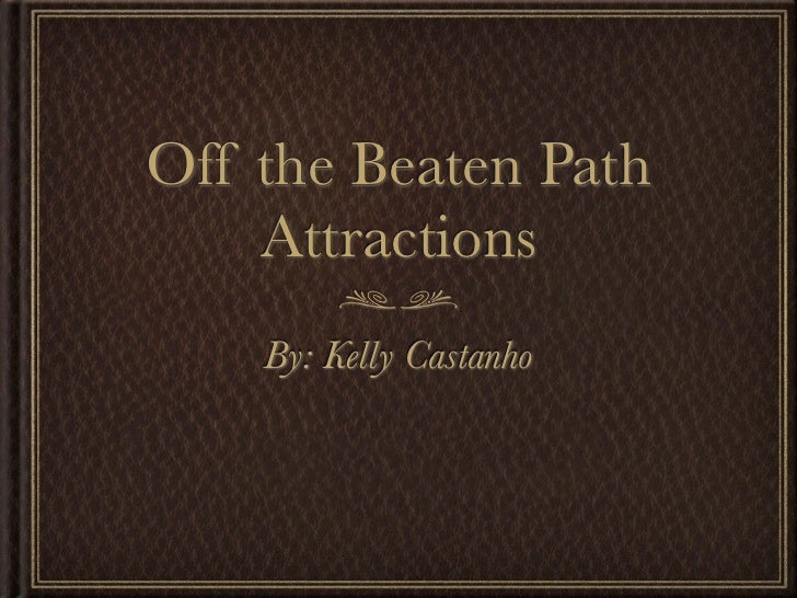 Off the Beaten Path    Attractions    By: Kelly Castanho