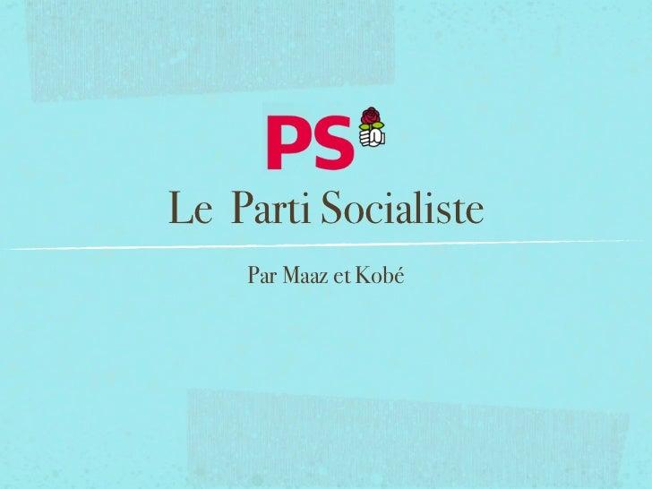 Le Parti Socialiste    Par Maaz et Kobé