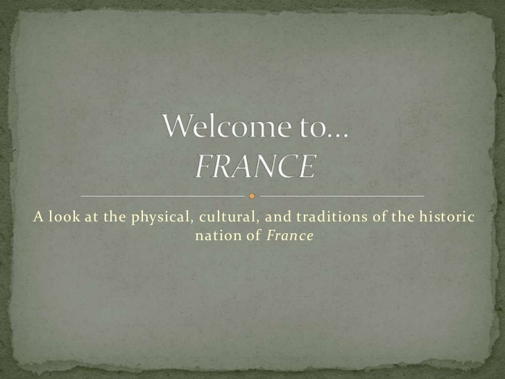 A look at the physical, cultural, and traditions of the historic                       nation of France