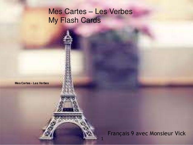 Français 9 avec Monsieur VickMes Cartes - Les Verbes1Mes Cartes – Les VerbesMy Flash Cards