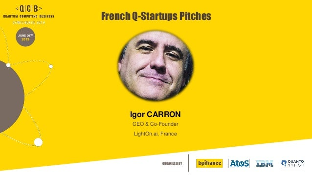 ORGANIZED BY JUNE 20TH 2019 French Q-Startups Pitches Igor CARRON CEO & Co-Founder LightOn.ai, France