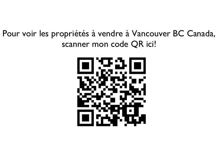 Pour voir les propriétés à vendre à Vancouver BC Canada,                scanner mon code QR ici!