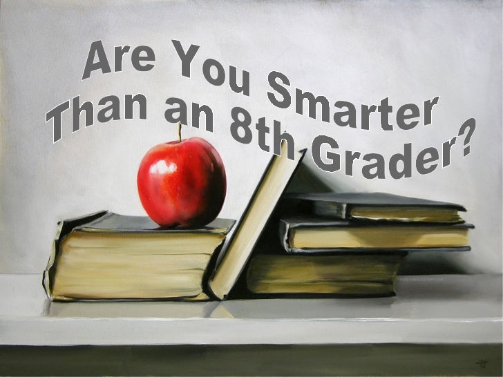 Are You Smarter  Than an 8th Grader?