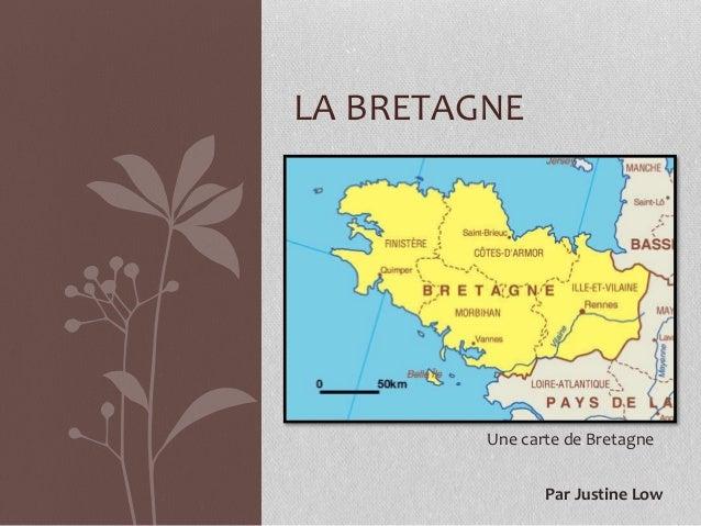 LA BRETAGNE Une carte de Bretagne Par Justine Low