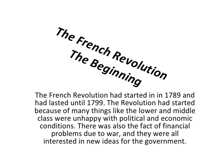 The French Revolution The Beginning The French Revolution had started in in 1789 and had lasted until 1799. The Revolution...