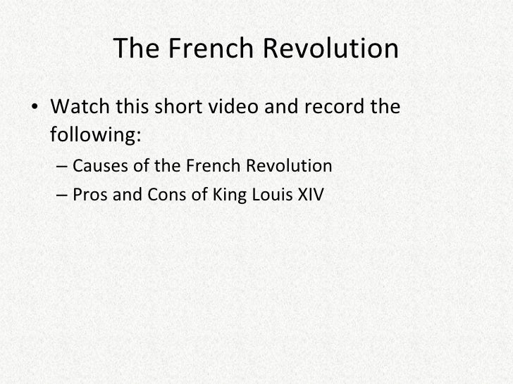 The French Revolution <ul><li>Watch this short video and record the following: </li></ul><ul><ul><li>Causes of the French ...