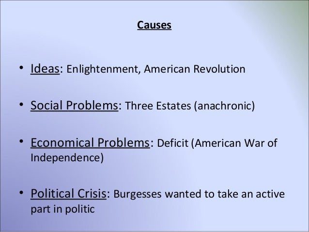 """an introduction to the political and economical causes of the american revolution Political conflict: conflict between the monarchy and the nobility over the """"reform""""  of  economic hardship, especially the agrarian crisis of 1788-89 generates  a  far greater international resonance than the american models that inspired it."""