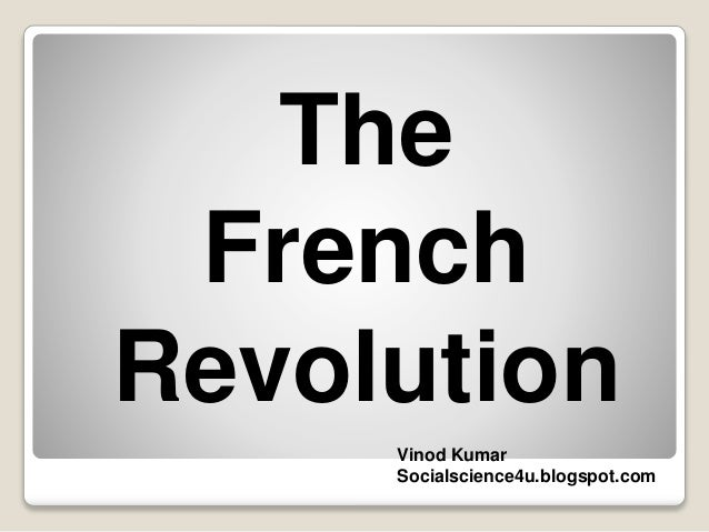 The French Revolution Vinod Kumar Socialscience4u.blogspot.com