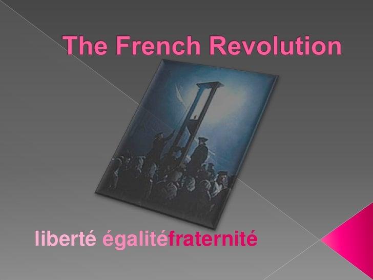 The French Revolution<br />liberté égalitéfraternité<br />