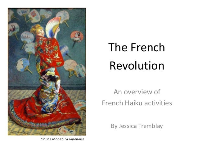 The French Revolution An overview of French Haiku activities By Jessica Tremblay Claude Monet, La Japonaise