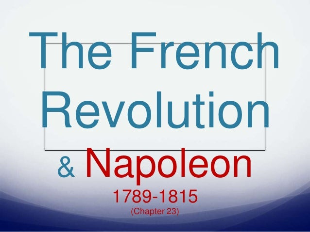 The French Revolution & Napoleon 1789-1815 (Chapter 23)