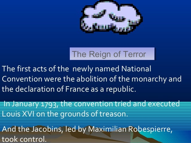 the justification of the reign of terror during the french revolution A period of the french revolution, from about march, 1793, to july, 1794, during which many persons were ruthlessly executed by the ruling faction (lowercase) any period or situation of ruthless administration or oppression .