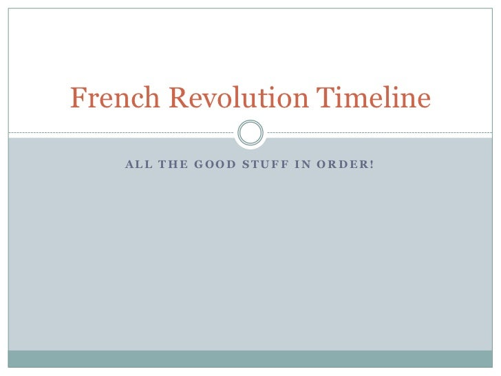 French Revolution Timeline   ALL THE GOOD STUFF IN ORDER!