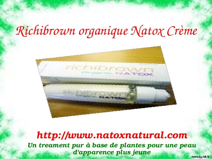RichibrownorganiqueNatoxCrème      http://www.natoxnatural.com  Untreamentpuràbasedeplantespourune...