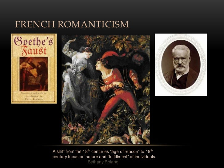 "FRENCH ROMANTICISM     A shift from the 18th centuries ""age of reason"" to 19th     century focus on nature and ""fulfillmen..."
