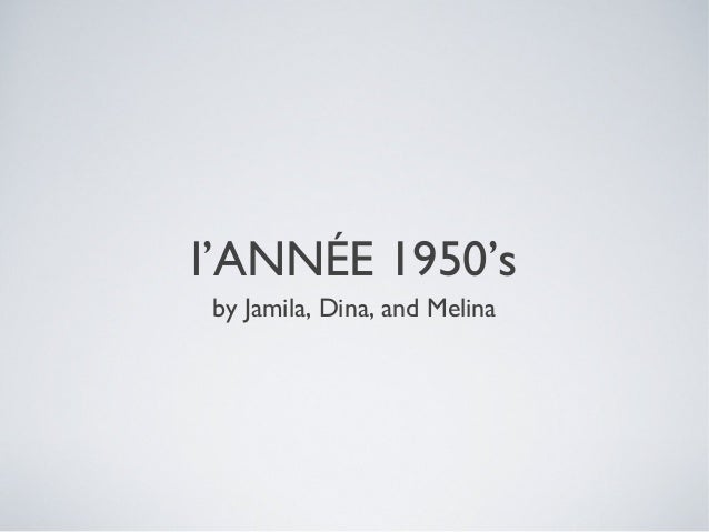 l'ANNÉE 1950's by Jamila, Dina, and Melina