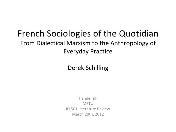 French Sociologies of the QuotidianFrom Dialectical Marxism to the Anthropology of               Everyday Practice        ...