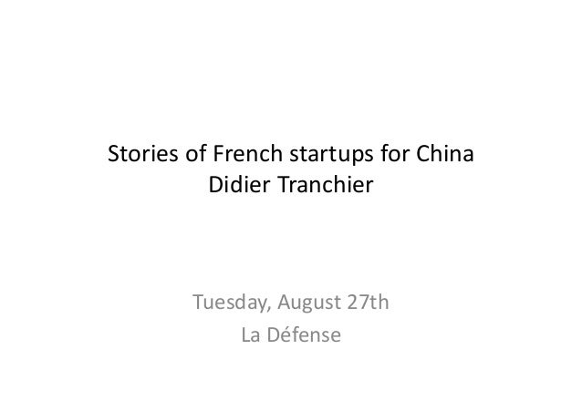 Stories	   of	   French	   startups	   for	   China	    Didier	   Tranchier	    Tuesday,	   August	   27th	    La	   Défen...