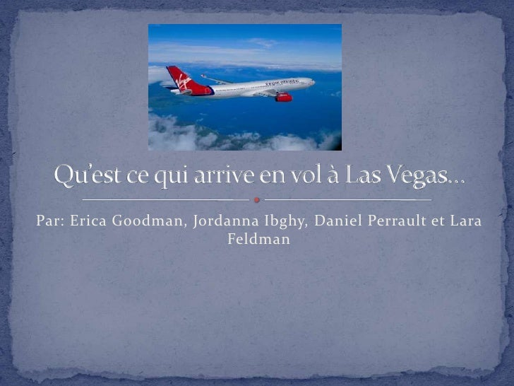 Par: Erica Goodman, JordannaIbghy, Daniel Perrault et Lara Feldman<br />Qu'est ce qui arrive en vol à Las Vegas…<br />