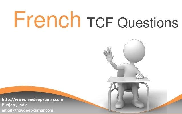 French TCF Questions  http://www.navdeepkumar.com Punjab , India email@navdeepkumar.com