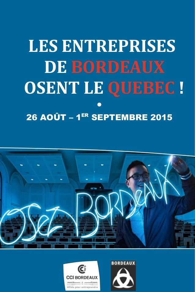 LES ENTREPRISES DE BORDEAUX OSENT LE QUEBEC ! • 26 AOÛT – 1ER SEPTEMBRE 2015
