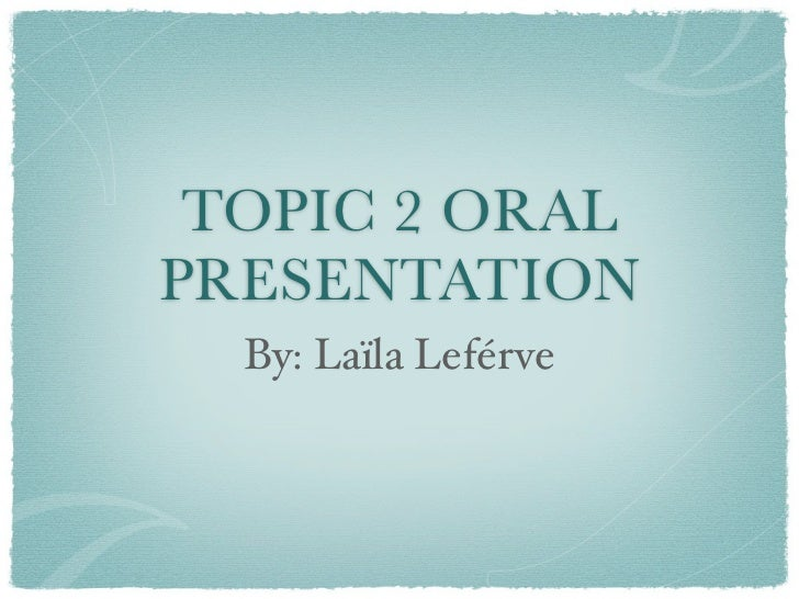 TOPIC 2 ORALPRESENTATION  By: Laïla Leférve