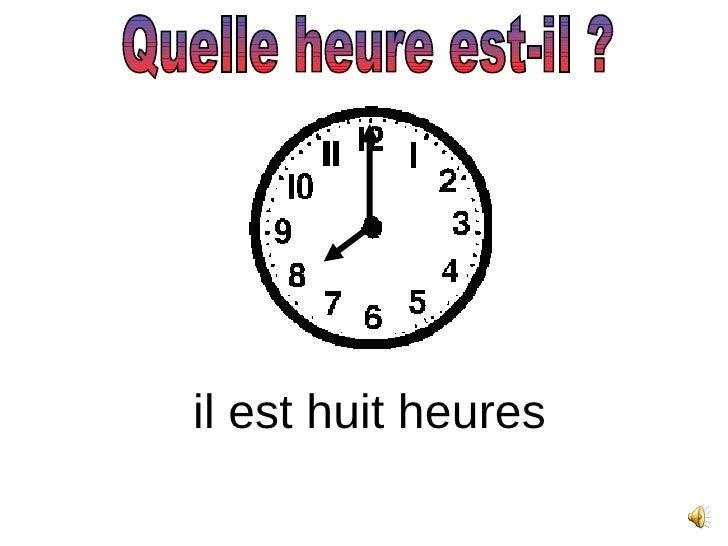 Quelle heure est-il ? il est huit heures