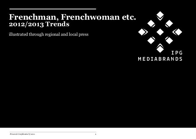Frenchman, Frenchwoman etc.2012/2013 Trendsillustrated through regional and local pressPrivate & Confidential © 2011      ...