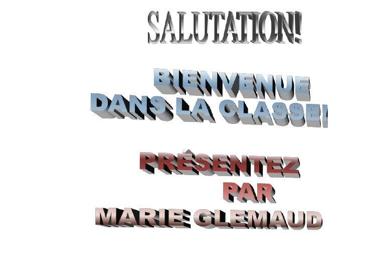 SALUTATION!<br />             BIENVENUE<br />        DANS LA CLASSE!<br />           PRÉSENTEZ <br />                 PAR<...