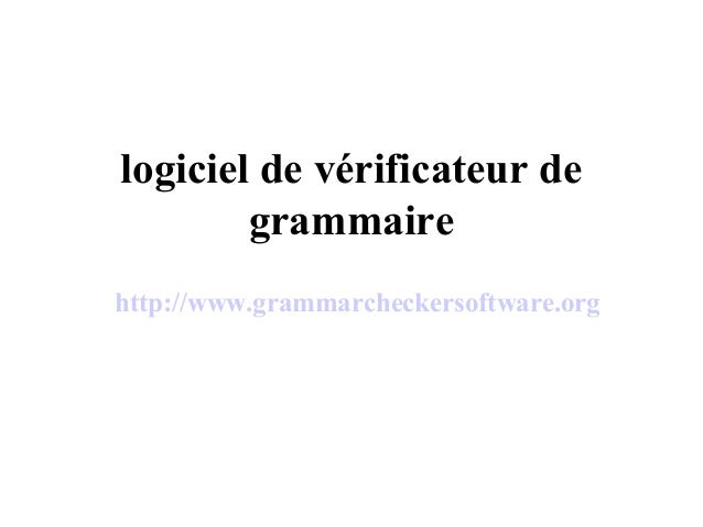logiciel de vérificateur de grammaire http://www.grammarcheckersoftware.org