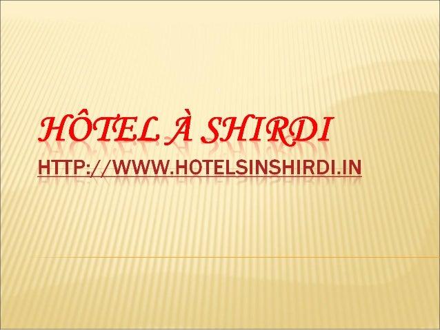 Q: Où est Shirdi situé ? Q: Décrivez sur les Hôtel à Shirdi? Q: Nom des meilleurs hôtels à Shirdi. Q: Combien de types d'h...