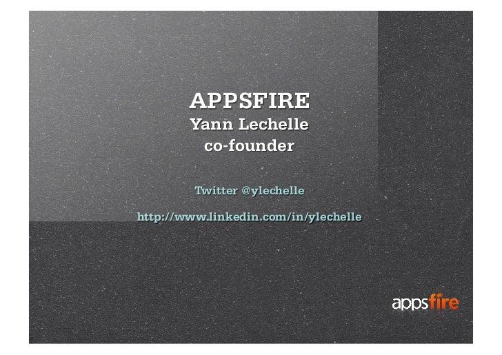 APPSFIRE        Yann Lechelle         co-founder         Twitter @ylechellehttp://www.linkedin.com/in/ylechelle