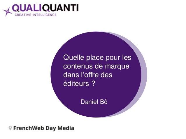 Quelle place pour les contenus de marque dans l'offre des éditeurs ? Daniel Bô