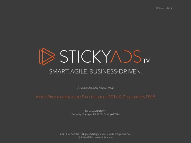 PARIS | MONTPELLIER | MADRID | MILAN | HAMBURG | LONDON  @StickyADStv | www.stickyads.tv  SMART.AGILE.BUSINESS-DRIVEN.  AT...