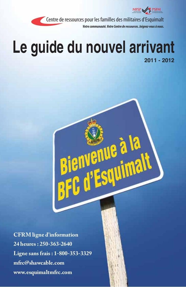 Le guide du nouvel arrivant                                    2011 - 2012CFRM ligne d'information24 heures : 250-363-2640...