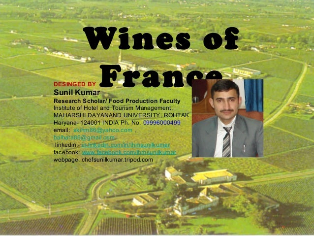 Wines of France  DESINGED BY  Sunil Kumar  Research Scholar/ Food Production Faculty Institute of Hotel and Tourism Manage...