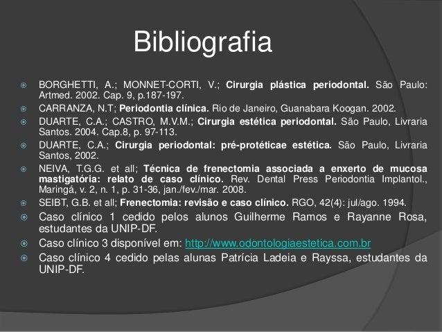Bibliografia  BORGHETTI, A.; MONNET-CORTI, V.; Cirurgia plástica periodontal. São Paulo: Artmed. 2002. Cap. 9, p.187-197....
