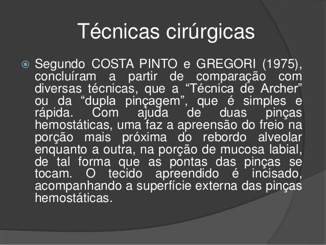 Técnicas cirúrgicas  Segundo COSTA PINTO e GREGORI (1975), concluíram a partir de comparação com diversas técnicas, que a...