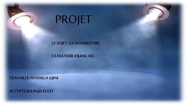PROJET LE SUJET :LA NOURRITURE LAMATIERE:FRANCAIS TRAVAILLE:ANXHELAGJINI ACCEPTE:JULINdA ELEZI