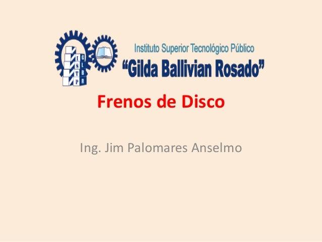 Frenos de Disco Ing. Jim Palomares Anselmo