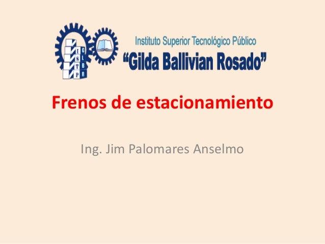 Frenos de estacionamiento Ing. Jim Palomares Anselmo