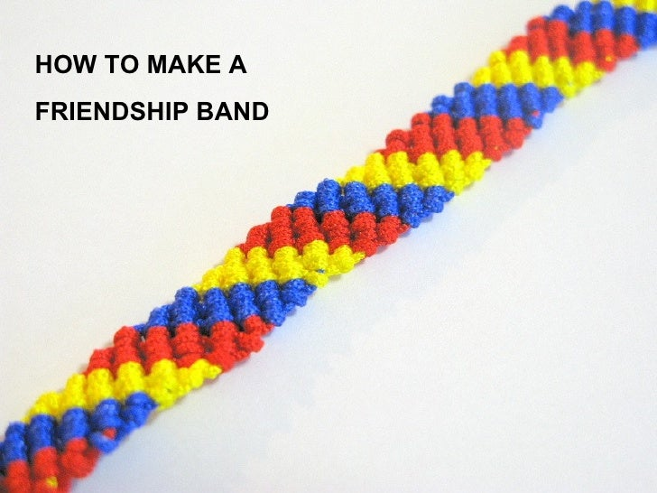 HOW TO MAKE A  FRIENDSHIP BAND