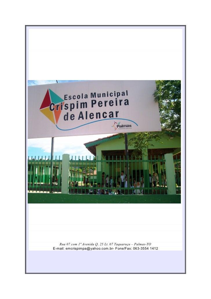 Rua 07 com 1ª Avenida Q. 25 Lt. 07 Taquaruçu – Palmas-TO E-mail: emcrispimpa@yahoo.com.br- Fone/Fax: 063-3554 1412