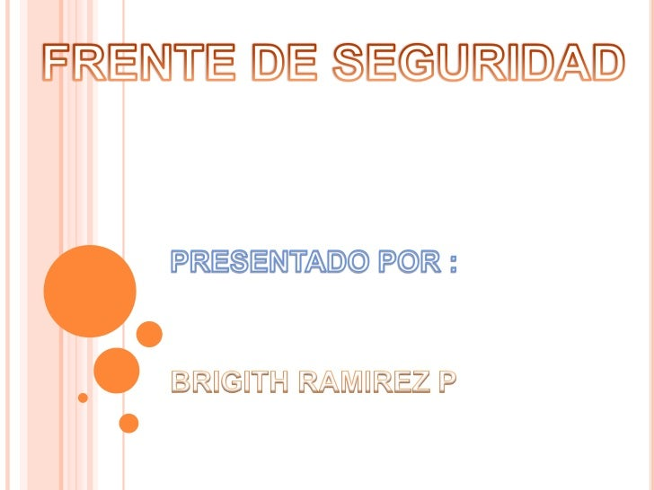 FRENTE DE SEGURIDAD<br />PRESENTADO POR :<br />BRIGITH RAMIREZ P<br />
