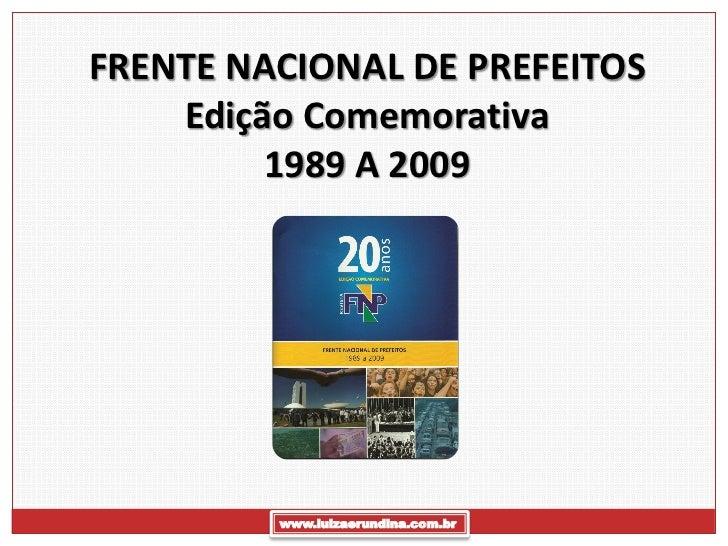 FRENTE NACIONAL DE PREFEITOS    Edição Comemorativa         1989 A 2009         www.luizaerundina.com.br