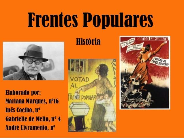 Frentes PopularesElaborado por:Mariana Marques, nº16Inês Coelho, nºGabrielle de Mello, nº 4André Livramento, nºHistória